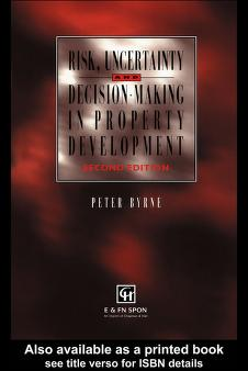 Risk, uncertainty and decision-making in property development by Peter Byrne